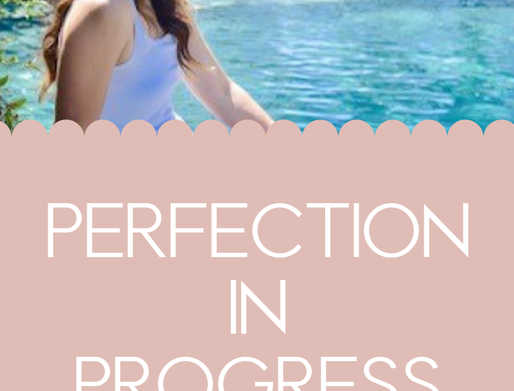 Perfection in Progress