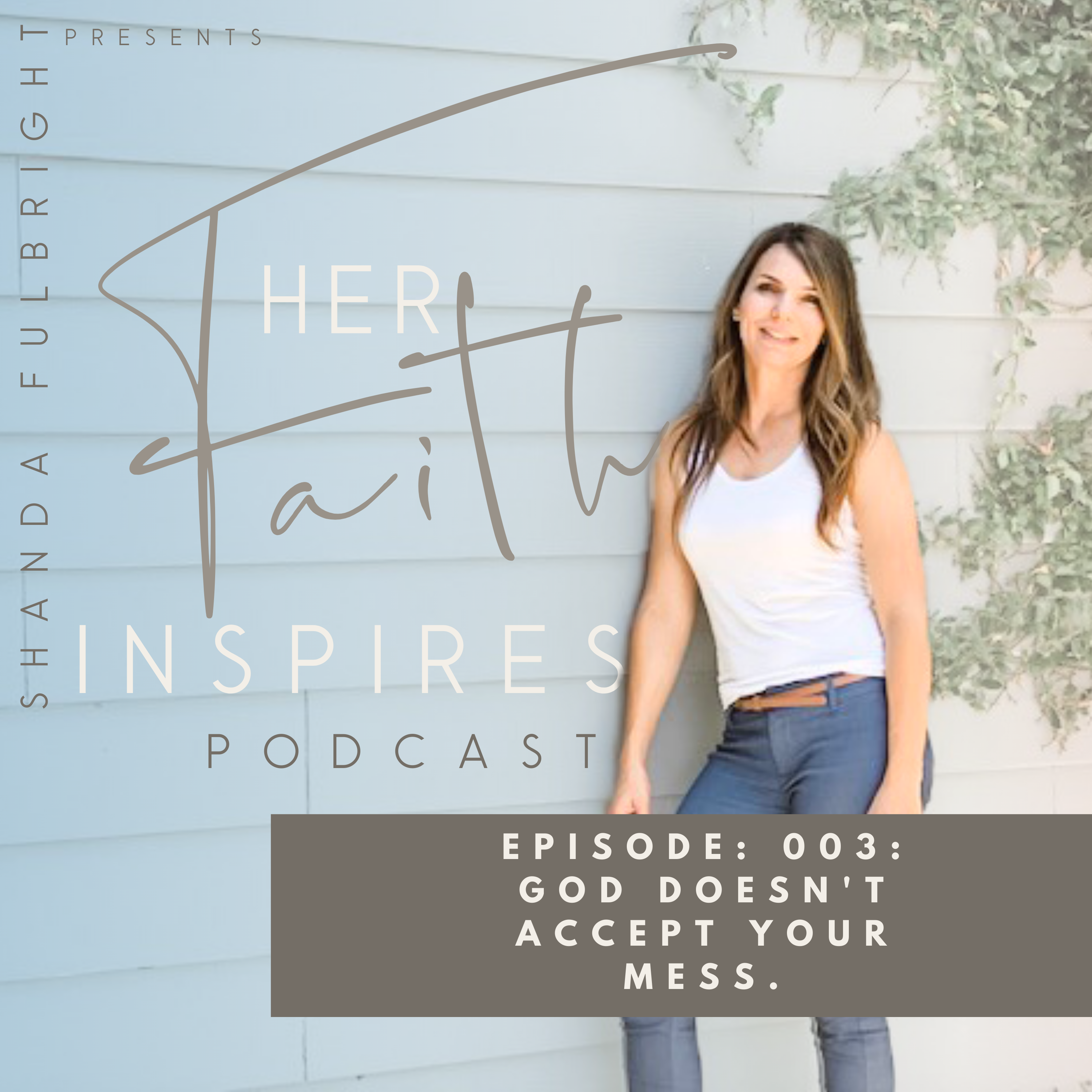 Shanda Fulbright Podcast Episode3 - Her Faith Inspires Podcast 003: God Doesn't Accept Your Mess.