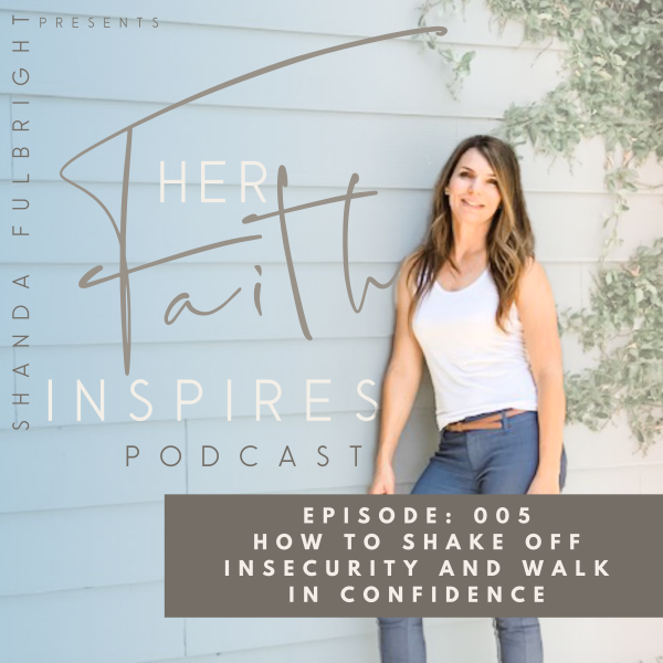 Her Faith Inspires 005: How To Shake Off Insecurity and Walk In Confidence