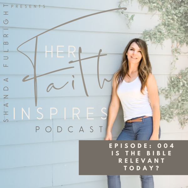Her Faith Inspires Podcast Episode 4:Is The Bible Relevant Today?