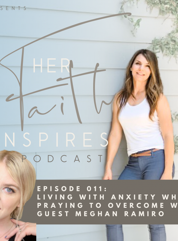 Her Faith Inspires 011: Living with anxiety while praying to overcome
