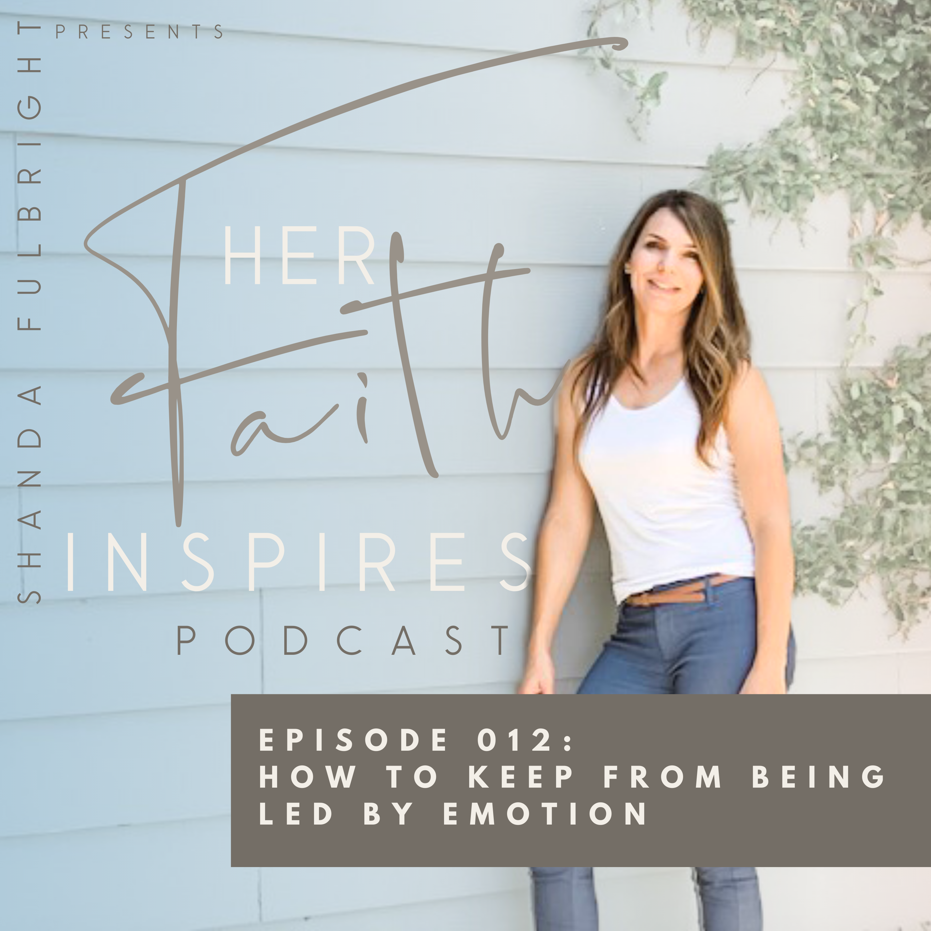 Her Faith Inspires 12 - Her Faith Inspires 012: How to keep from being led by emotion