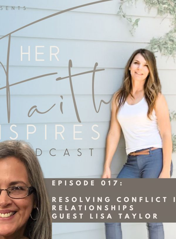 HER FAITH INSPIRES 017 : Resolving conflict in relationships with Guest Lisa Taylor