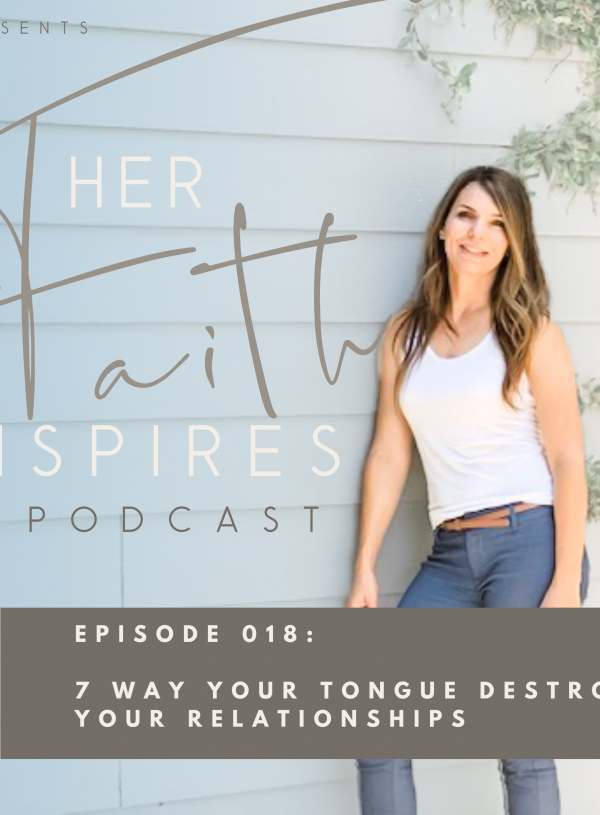 HER FAITH INSPIRES 018 : 7 Way your tongue destroys your relationships