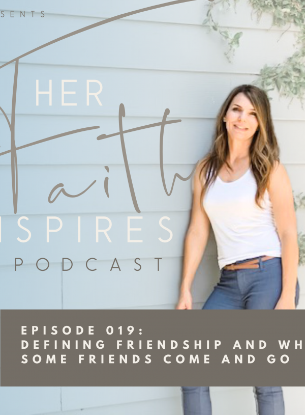 SF Podcast Episode 19 600x815 - HER FAITH INSPIRES 019 : Defining friendship and why some friends come and go