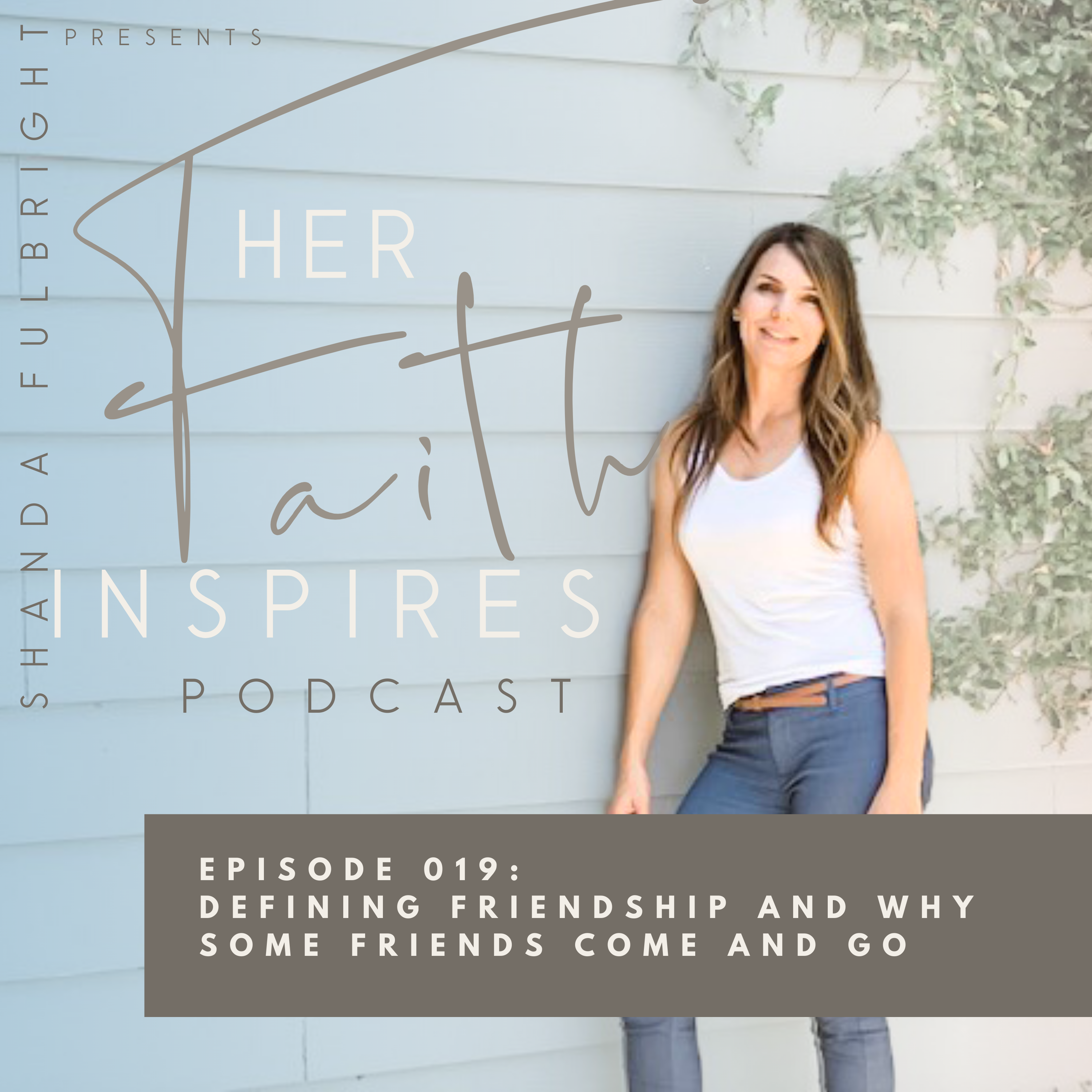 SF Podcast Episode 19 - HER FAITH INSPIRES 019 : Defining friendship and why some friends come and go