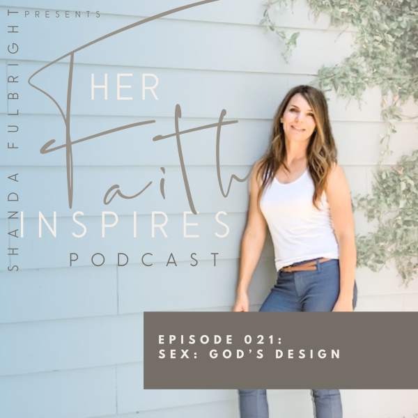 HER FAITH INSPIRES 021 : Sex: God's Design