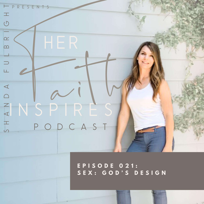 SF Podcast Episode 21 - HER FAITH INSPIRES 021 : Sex: God's Design