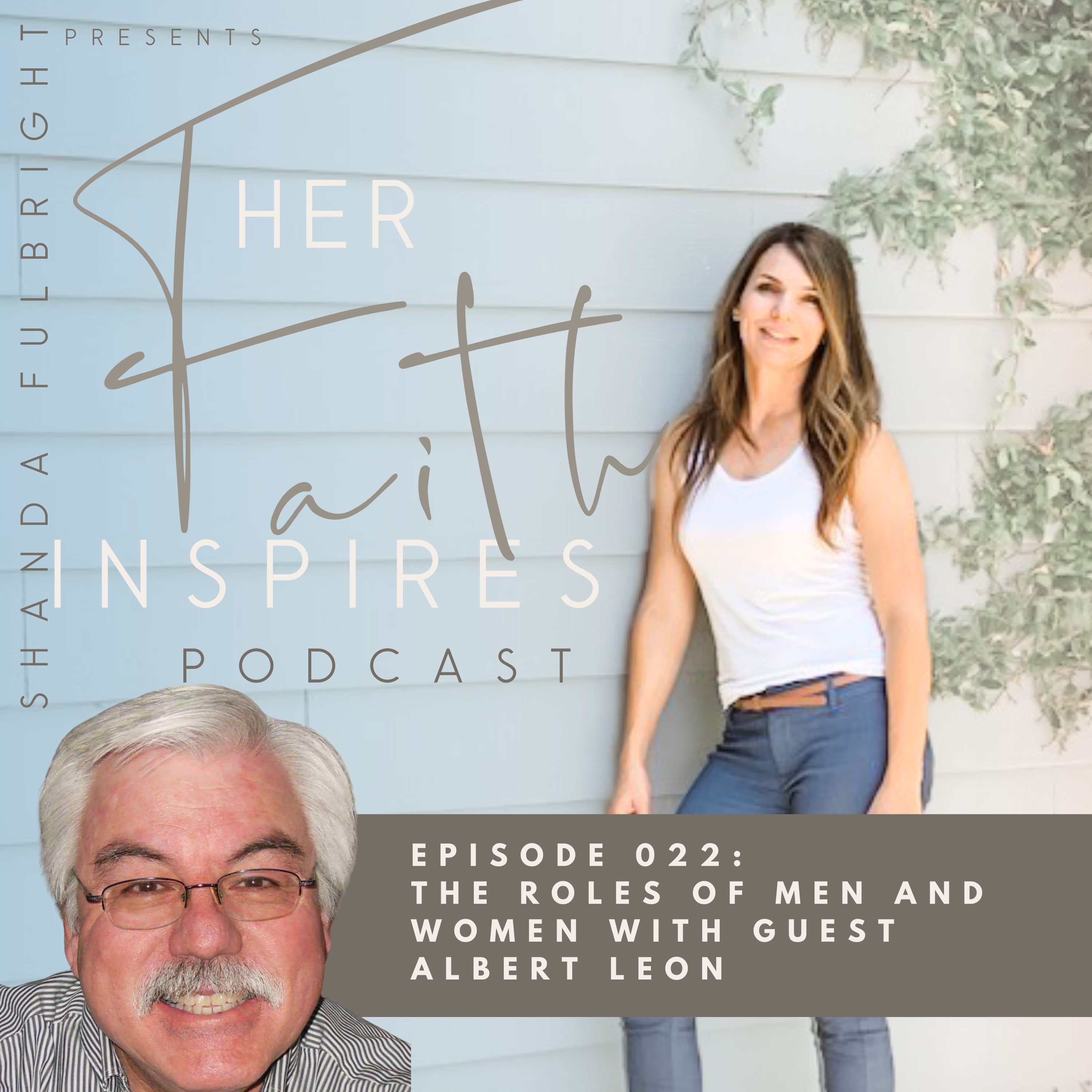 SF Podcast Episode 22 - HER FAITH INSPIRES 022 : The roles of men and women with guest Albert Leon