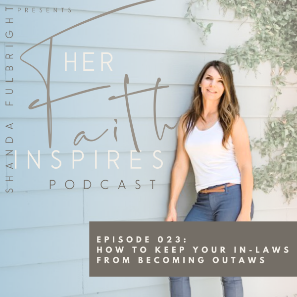 SF Podcast Episode 23 600x600 - HER FAITH INSPIRES 023 : How to keep your in-laws from becoming outlaws