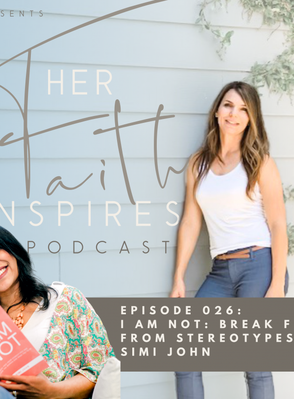 HER FAITH INSPIRES 026 : I Am Not: Break Free From Stereotypes with Simi John