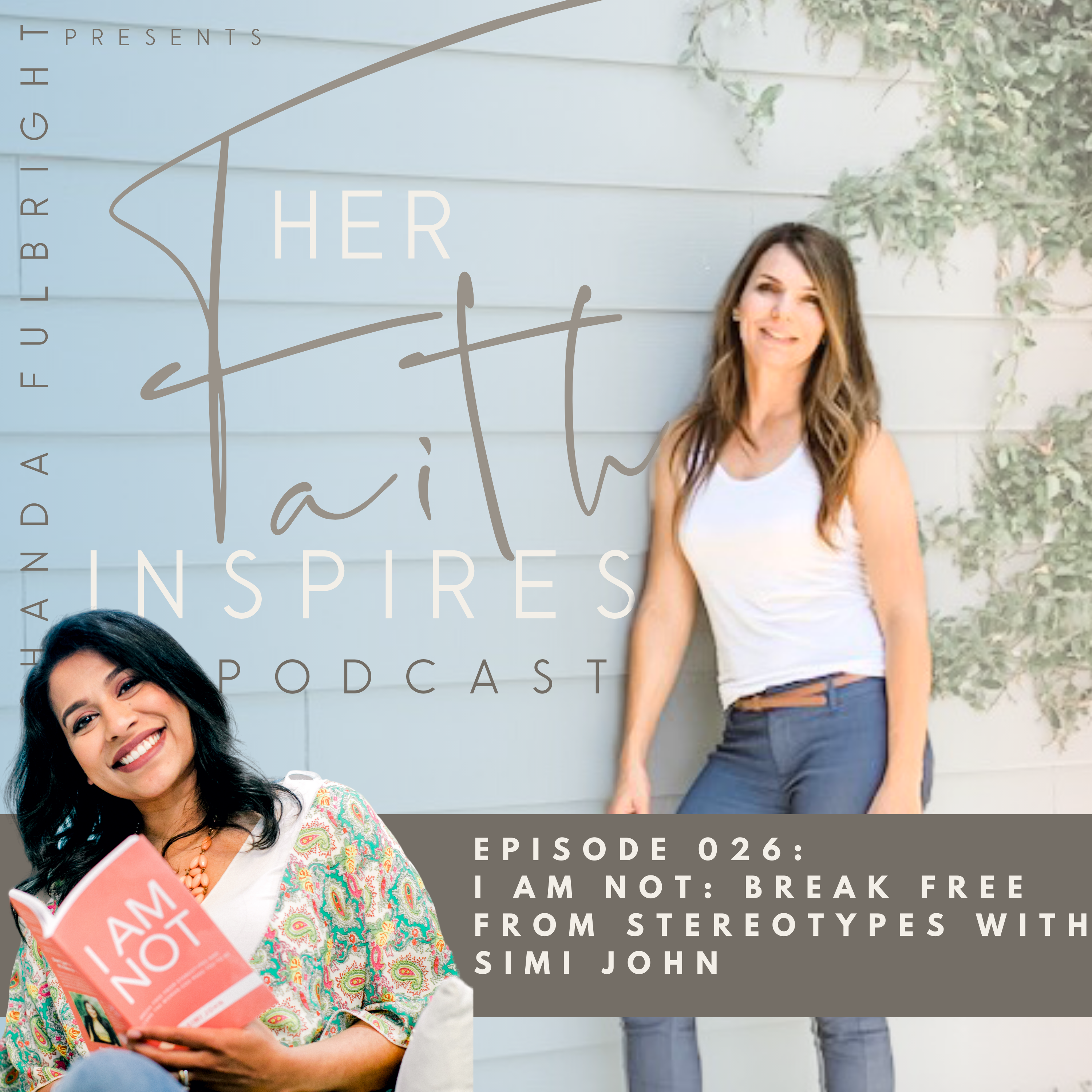 SF Podcast Episode 26 - HER FAITH INSPIRES 026 : I Am Not: Break Free From Stereotypes with Simi John