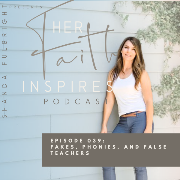 HER FAITH INSPIRES 039 : Fakes, phonies, and false teachers