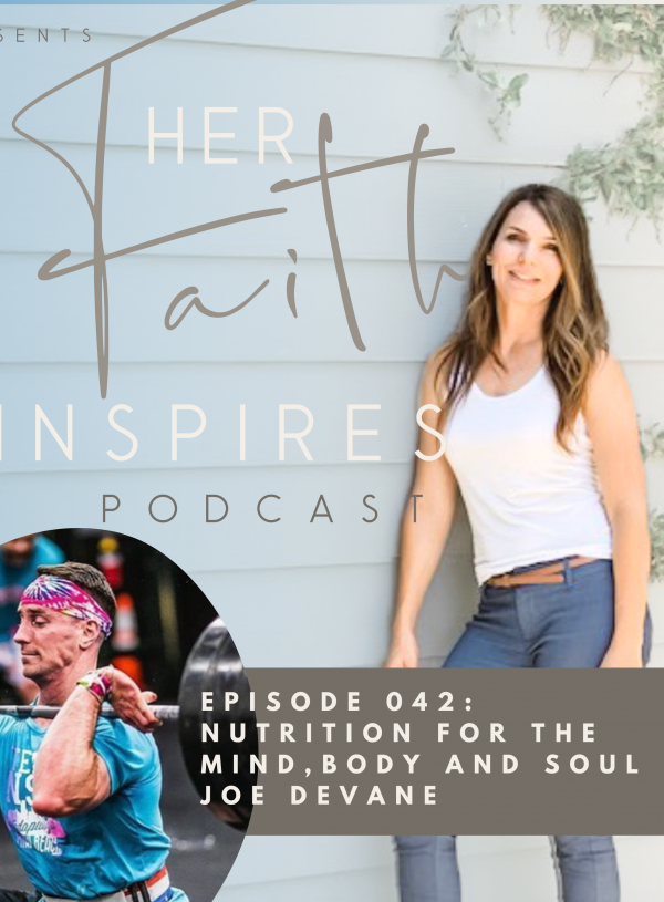 HER FAITH INSPIRES 42 : Nutrition for the mind,body and soul with Joe Devane