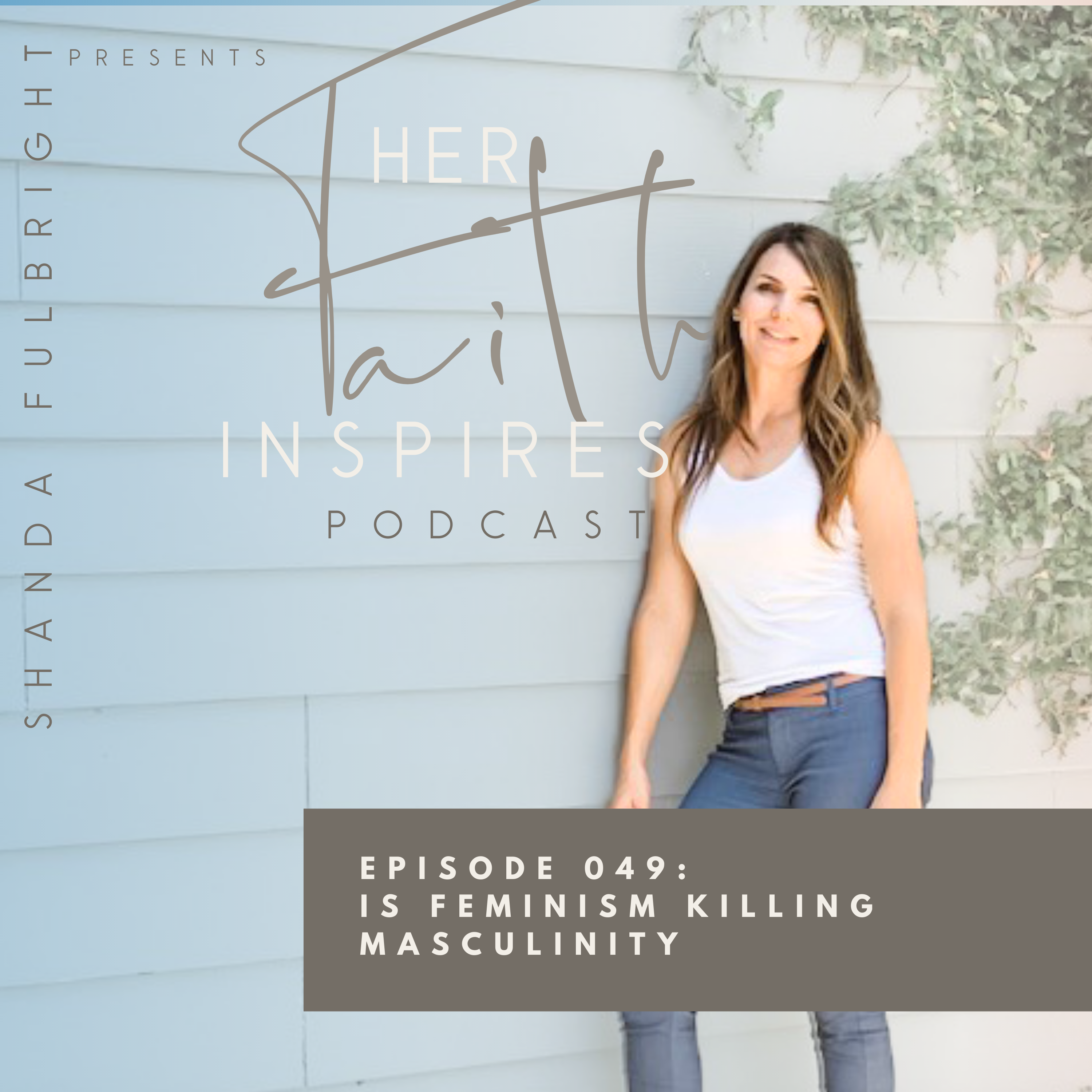 SF Podcast Episode 49 - HER FAITH INSPIRES 049 : Is feminism killing masculinty