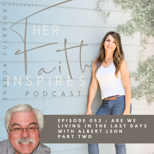 SF Podcast Episode 52 600x600 - HER FAITH INSPIRES 52 : Are we living in the last days with Albert Leon Part Two