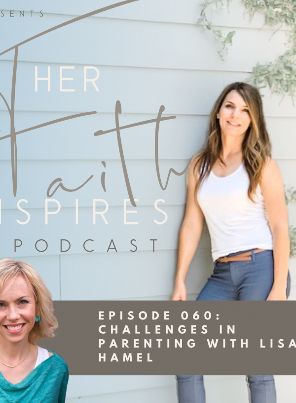 HER FAITH INSPIRES 060 : Challenges in parenting with Lisa Hamel