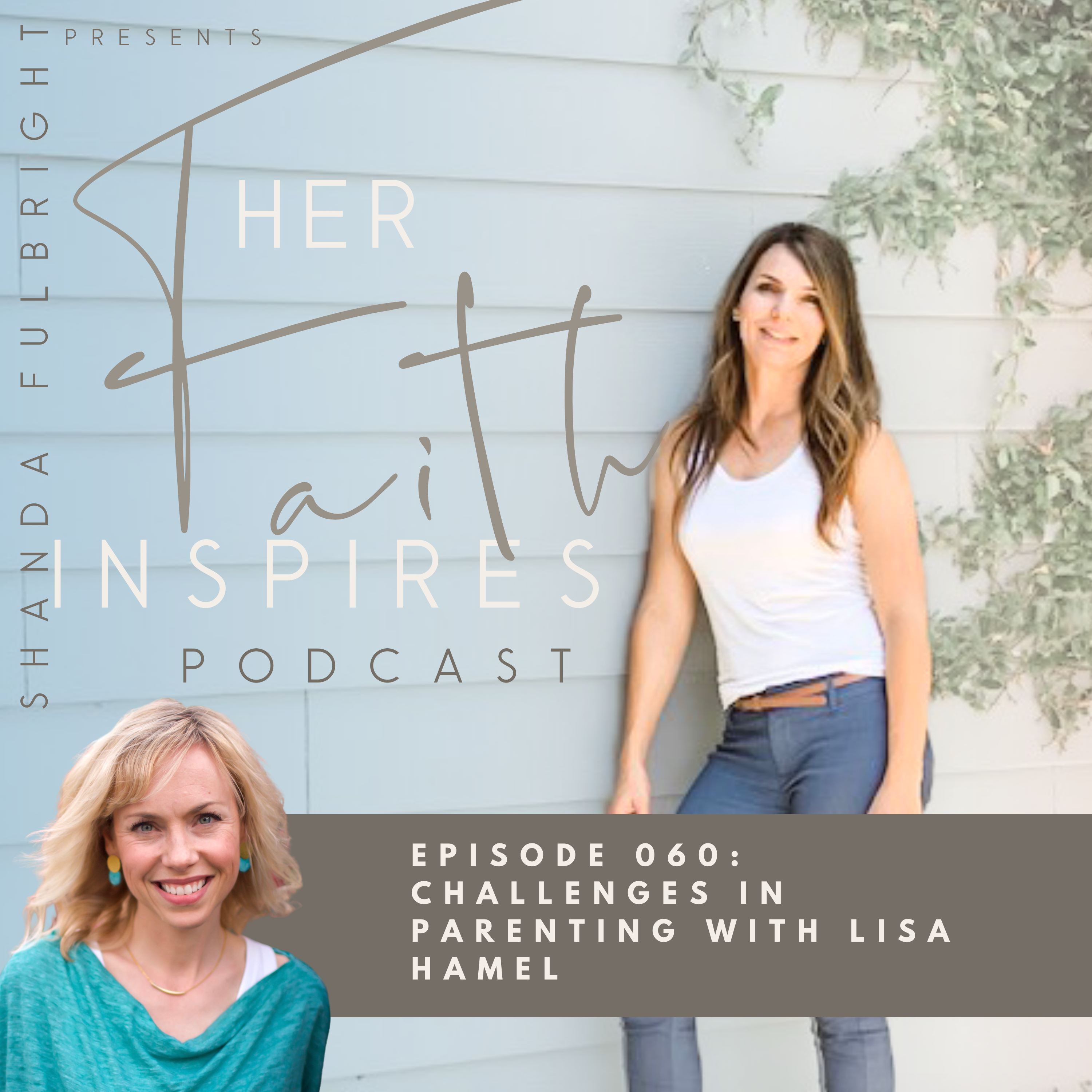 SF Podcast Episode 60 - HER FAITH INSPIRES 060 : Challenges in parenting with Lisa Hamel