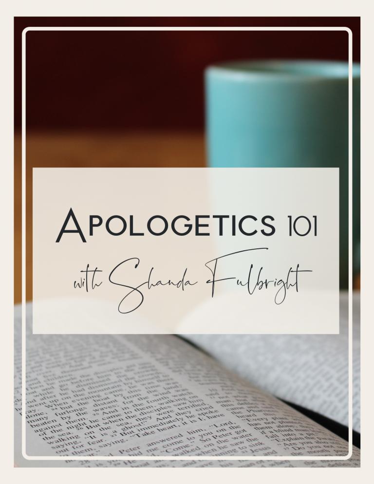 Apologetics 101 768x994 - Apologetics 101 with Shanda Fulbright
