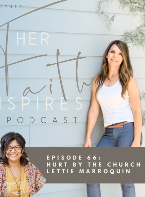 HER FAITH INSPIRES 66 : Hurt by the church with Lettie Marroquin