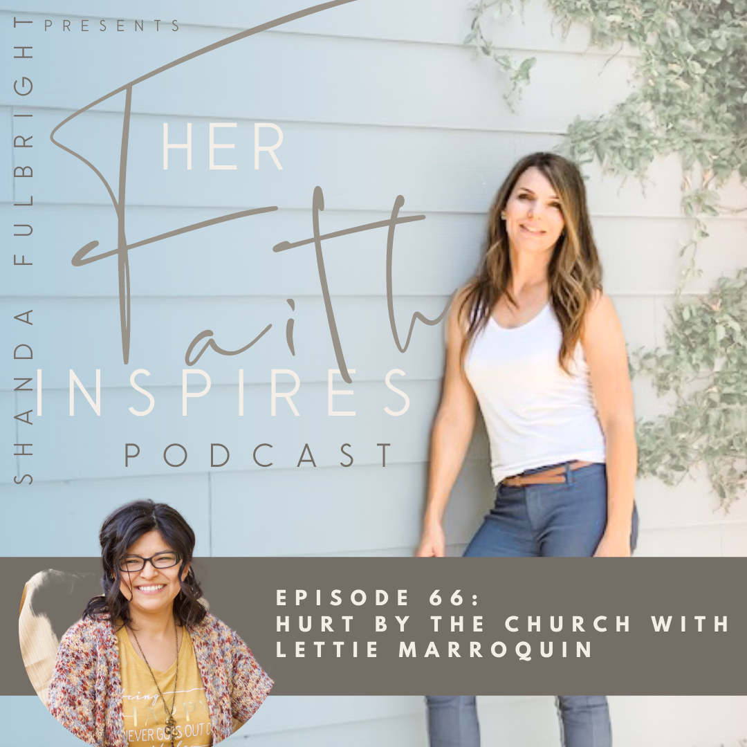 2021 SF Her Faith Inspires 1 - HER FAITH INSPIRES 66 : Hurt by the church with Lettie Marroquin