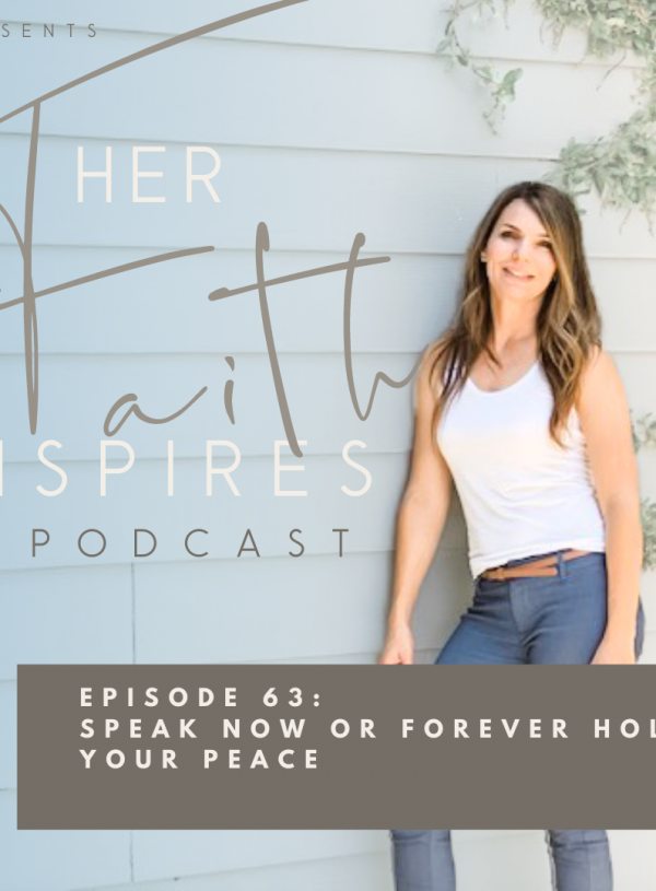 HER FAITH INSPIRES 63 : Speak now or forever hold your peace