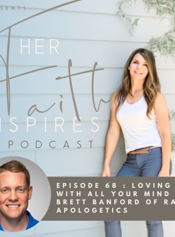 HER FAITH INSPIRES 68 : Loving God with all your mind with Brett Banford of Rad Apologetics