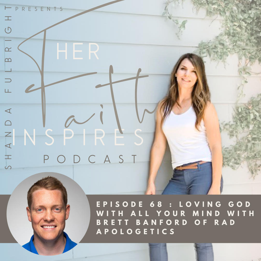 2021 SF Her Faith Inspires 2 - HER FAITH INSPIRES 68 : Loving God with all your mind with Brett Banford of Rad Apologetics