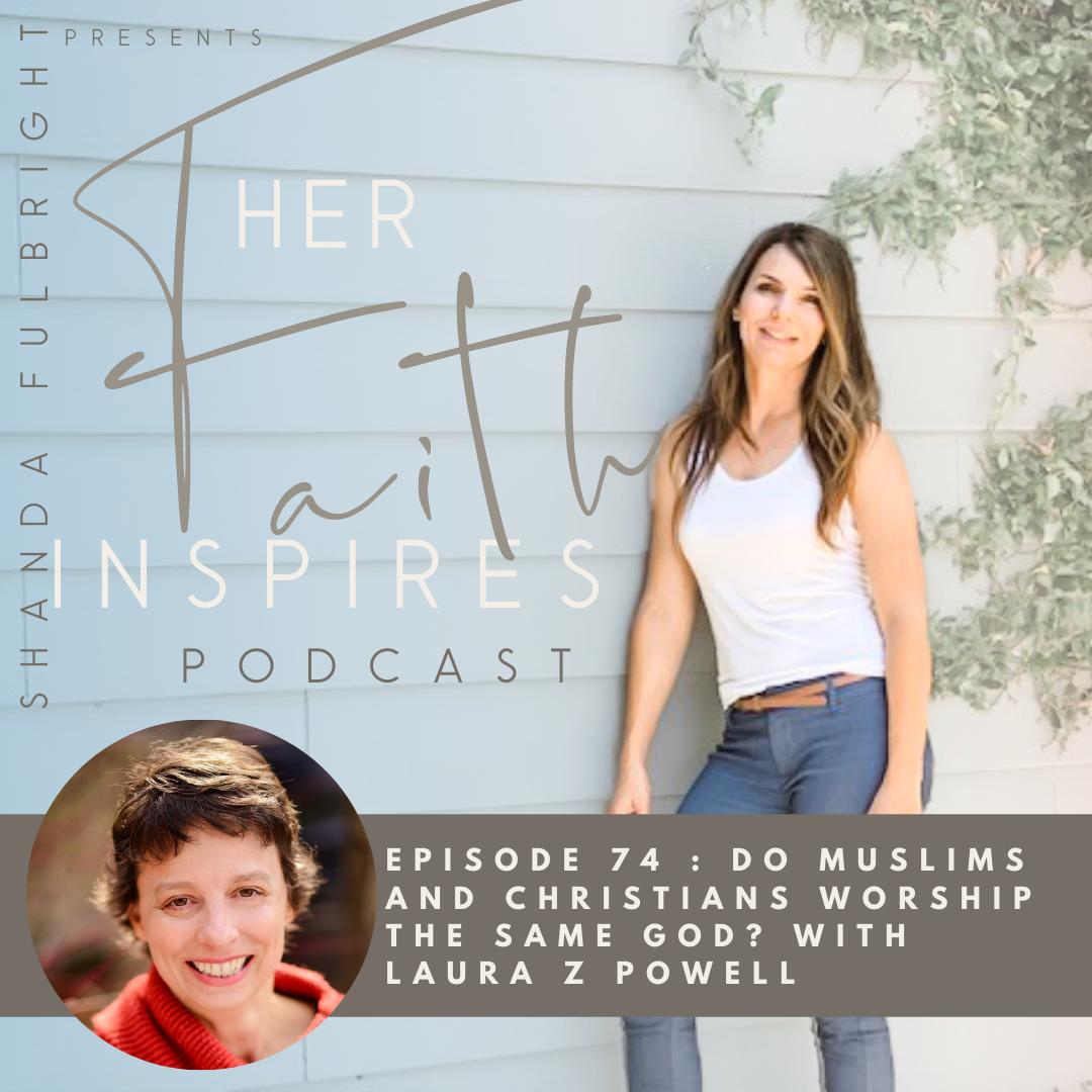 2021 SF Her Faith Inspires 14 - HER FAITH INSPIRES 74 : Do Muslims and Christians worship the same God? With Laura Z Powell