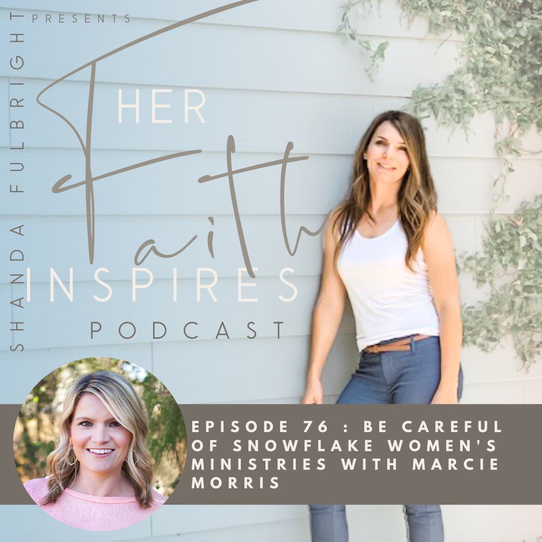 2021 SF Her Faith Inspires 18 - HER FAITH INSPIRES 76 : Be careful of snowflake women's ministries with Marcie Morris