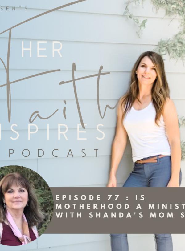 2021 SF Her Faith Inspires 19 600x815 - HER FAITH INSPIRES  77 : Is Motherhood a Ministry with Shanda's mom Susan Hardin