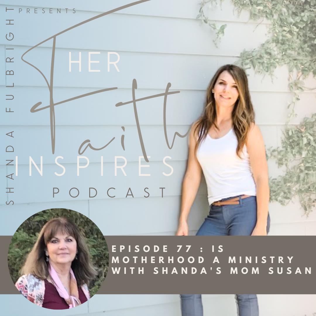 2021 SF Her Faith Inspires 19 - HER FAITH INSPIRES  77 : Is Motherhood a Ministry with Shanda's mom Susan Hardin