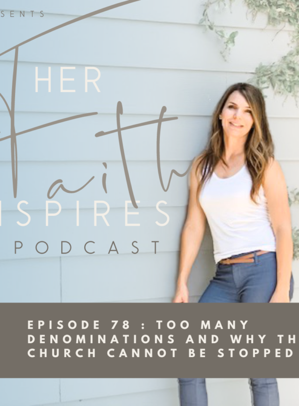 HER FAITH INSPIRES 78 : Too many denominations and why the church cannot be stopped