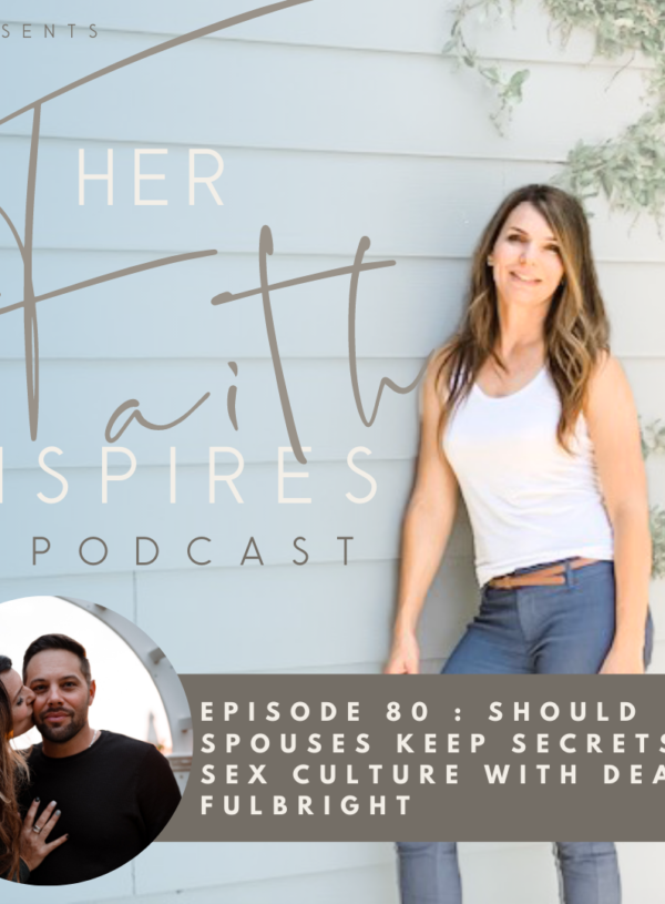 HER FAITH INSPIRES 80 : Should spouses keep secrets and sex culture with Dean Fulbright