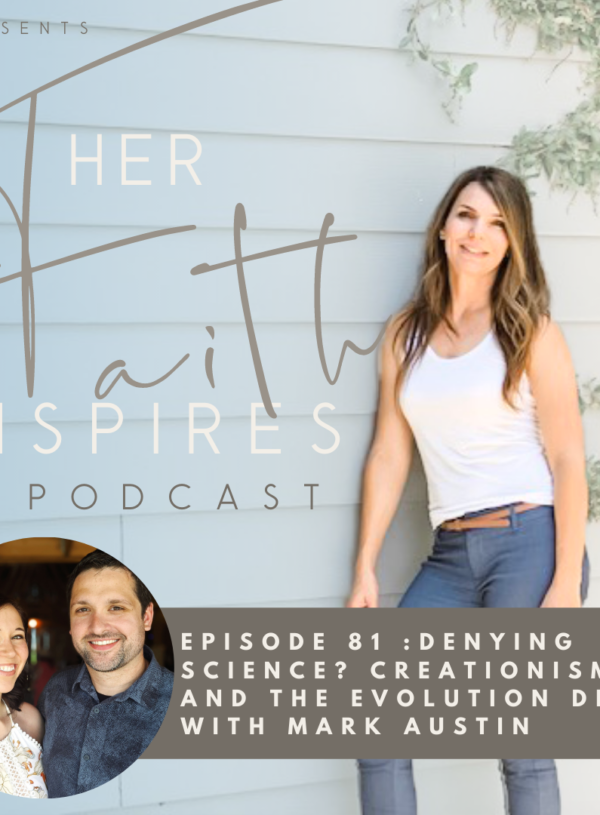 HER FAITH INSPIRES 81 : Denying Science? Creationism and the evolution debate with Mark Austin