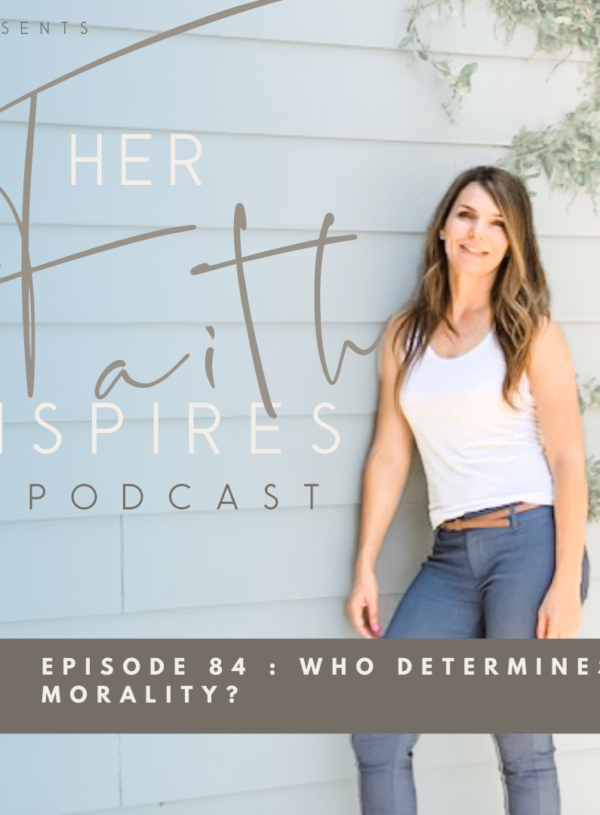 HER FAITH INSPIRES 84 : Who determines morality?