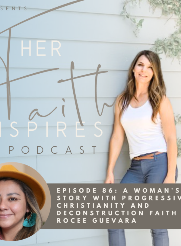 HER FAITH INSPIRES 86 : A woman's story with progressive Christianity and deconstruction faith with Rocee Guevara
