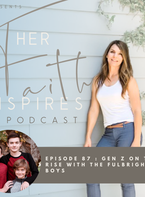 HER FAITH INSPIRES 87 :Gen Z on the rise with the Fulbright Boys