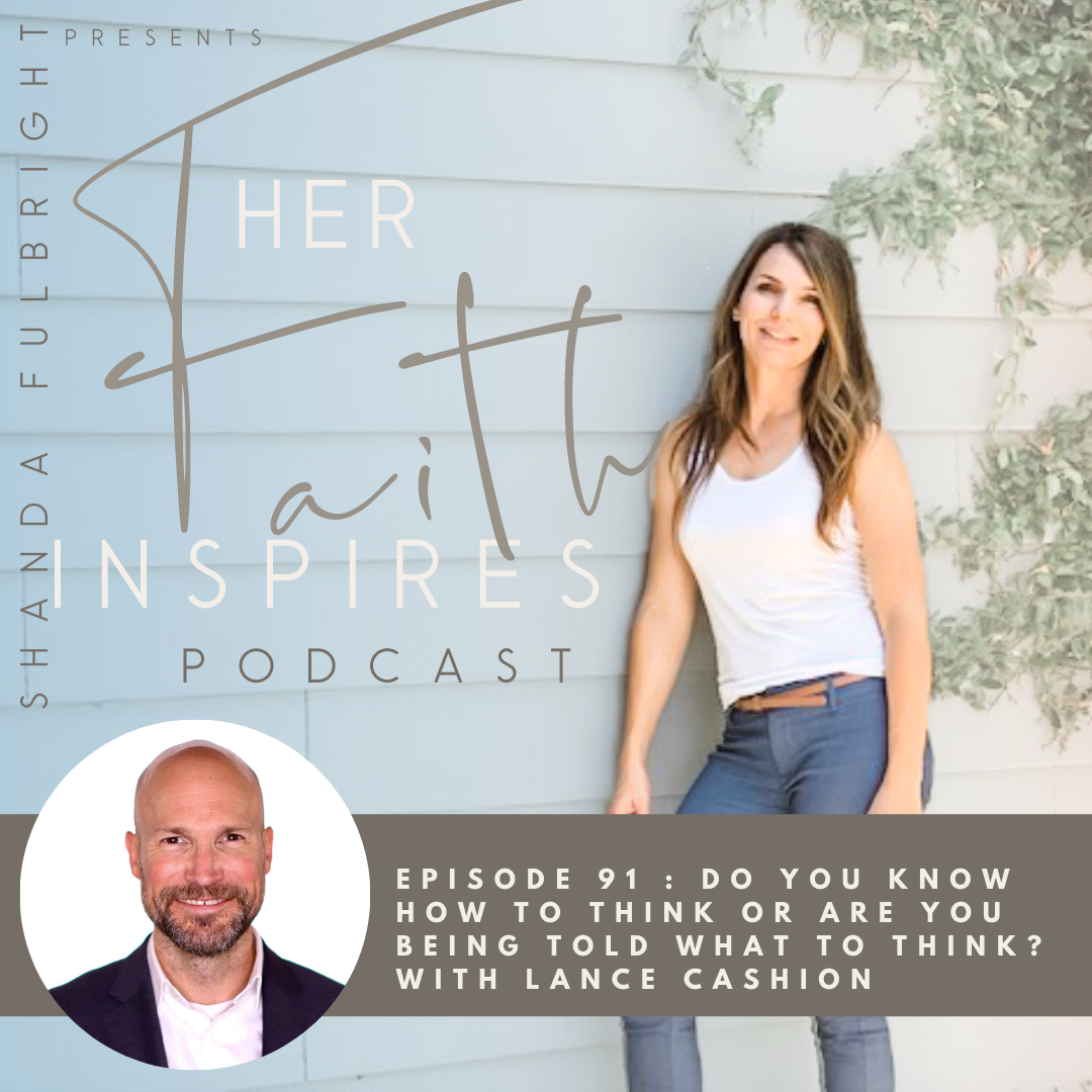 2021 SF Her Faith Inspires 91 - HER FAITH INSPIRES 91 : Do you know how to think or are you being told what to think? With Lance Cashion