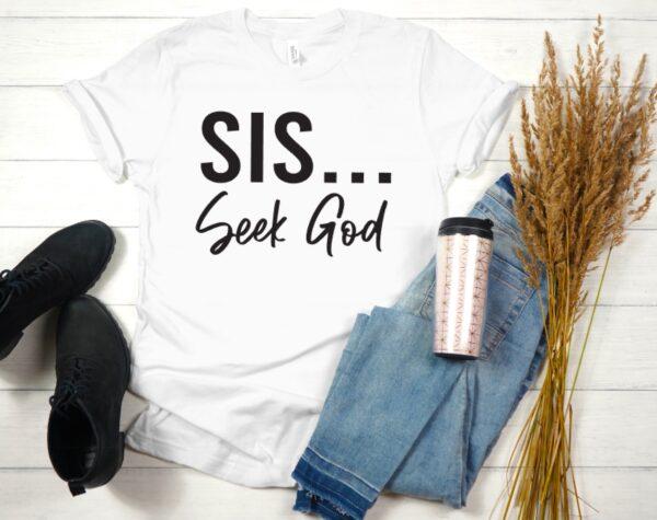 original - Sis...Seek God Tee