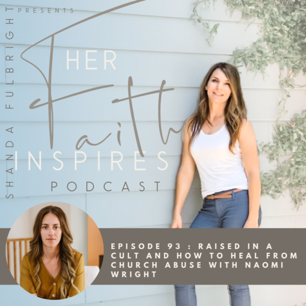 93 : Raised in a cult and how to heal from church abuse with Naomi Wright