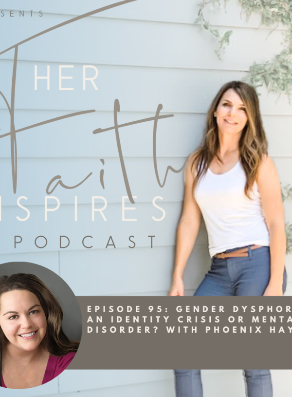 HER FAITH INSPIRES 95 : Gender dysphoria: an identity crisis or mental disorder? With Phoenix Hayes